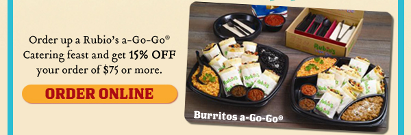 Order up a Rubio's a-Go-Go® Catering feast and get 15% OFF your order of $75 or more.          ORDER ONLINE        Burritos a-Go-Go®